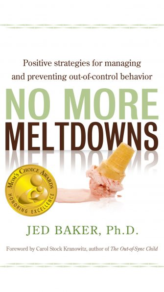 No More Meltdowns: Positive strategies for managing and preventing out-of-control behavior