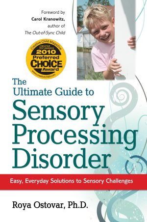 The Ultimate Guide to Sensory Processing Disorder - Easy, Everyday Solutions to Sensory Challenges