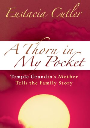 A Thorn in My Pocket: Temple Grandin's Mother Tells the Family Story
