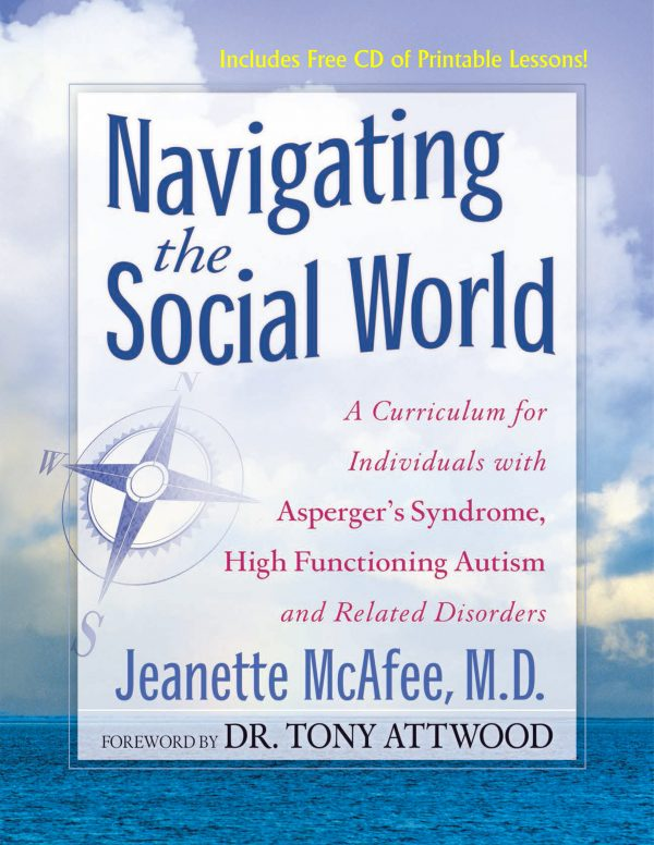 Navigating the Social World : A Curriculum for Individuals with Asperger's Syndrome, High-Functioning Autism & Related Disorders