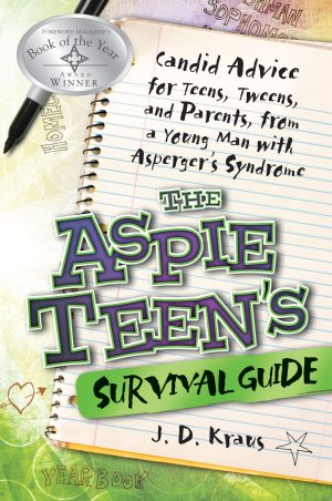 The Aspie Teen's Survival Guide: Candid Advice for Teens, Tweens, and Parents