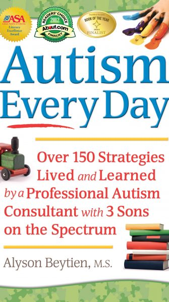 Autism Every Day: Over 150 Strategies Lived and Learned by an Autism Consultant and Mom