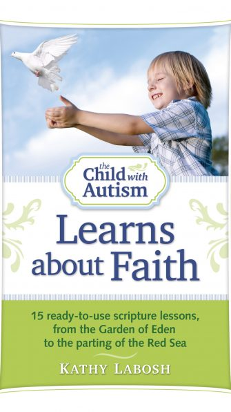 The Child with Autism Learns about Faith: 15 Ready-to-Use Scripture Lessons