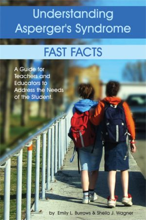 Understanding Asperger's Syndrome FAST FACTS: A Guide for Teachers and Educators to Address the Need