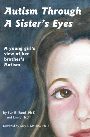 Autism Through A Sister's Eyes: A Young Girl's View of her Brother's Autism