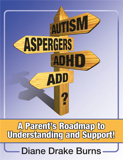 Autism? Aspergers? ADHD? A Parent's Roadmap to Understanding and Support