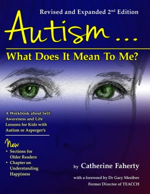 Autism: What Does It Mean to Me? : A Workbook Explaining Self Awareness and Life Lessons to the Child or Youth with High Functioning Autism or Asperger's