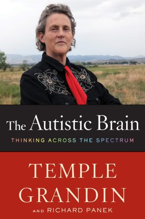 The Autistic Brain: Thinking Across the Spectrum by Dr. Temple Grandin