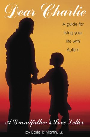 Dear Charlie: A Guide for Living Your Life with Autism