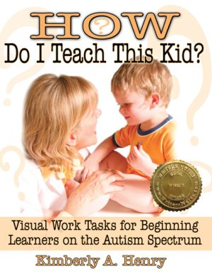 How Do I Teach This Kid: Visual Work Tasks for Beginning Learners on the Autism Spectrum