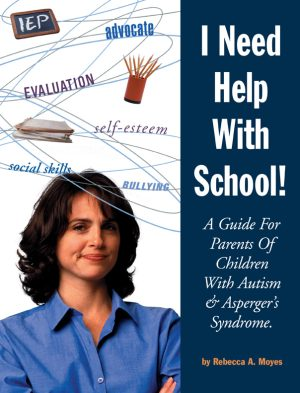 I Need Help With School: A Guide for Parents of Children with Autism and Asperger's Syndrome