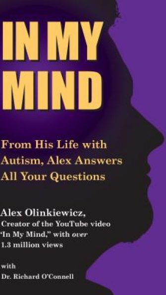 In My Mind: From His Life with Autism, Alex Answers All Your Questions - Your Q&A With a Young Man With Autism