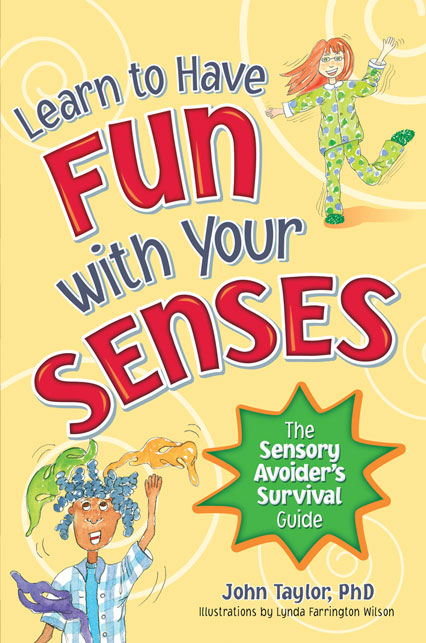 Learn to Have Fun with Your Senses, The Sensory Avoider's Survival Guide