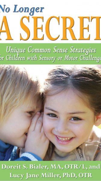 No Longer A SECRET: Unique Common Sense Strategies for Children with Sensory or Motor Challenges