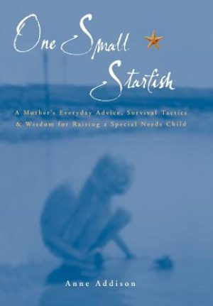 One Small Starfish: A Mother's Everyday Advice, Survival Tactics & Wisdom for Raising a Special Needs Child