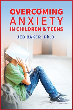 OVERCOMING ANXIETY IN CHILDREN AND TEENS