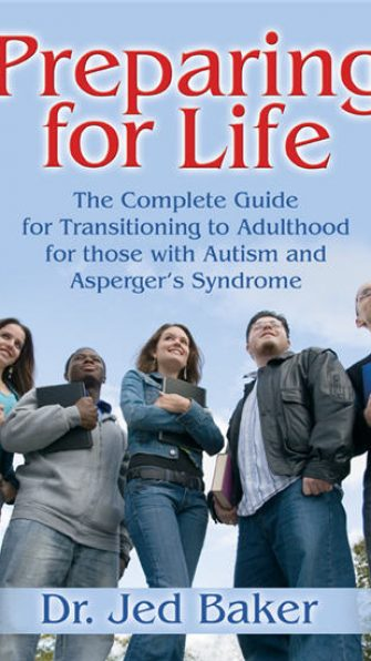 Preparing for Life: The Complete Guide for Transitioning to Adulthood for those with Autism and Asperger's