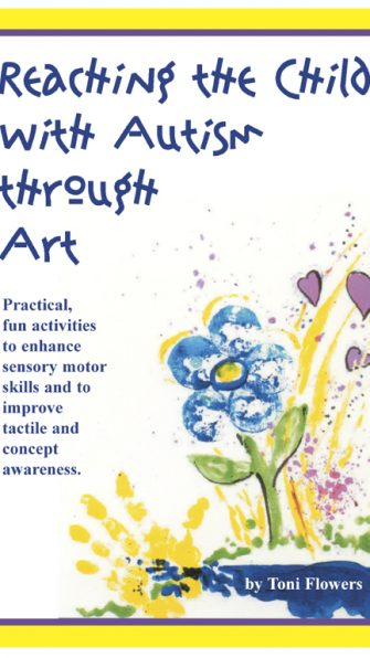 Reaching the Child with Autism Through Art: Practical, fun activities to enhance sensory motor skills and to improve tactile and concept awareness