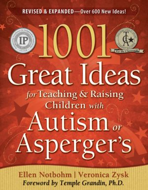 1001 Great Ideas for Teaching and Raising Children with Autism or Asperger's: EXPANDED 2nd EDITION!