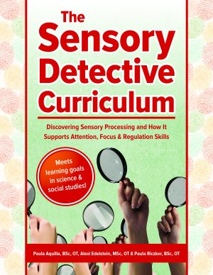 The Sensory Detective Curriculum Discovering Sensory Processing and How It Supports Attention, Focus, and Regulation Skills