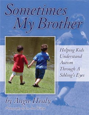 Sometimes My Brother (Paperback) Helping Kids Understand Autism Through a Sibling's Eyes