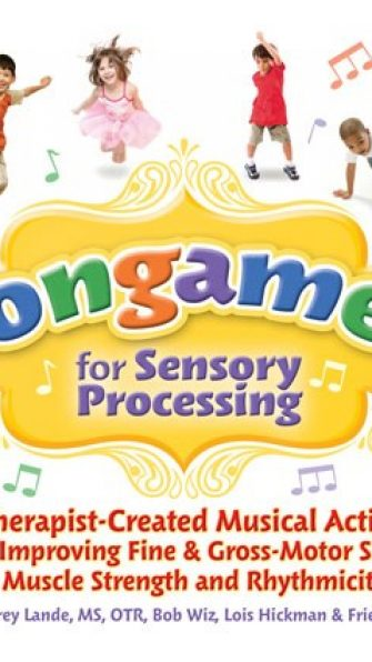 Songames for Sensory Processing, 25 Therapist-Created Musical Activities for Improving Fine & Gross-Motor Skills, Muscle Strength and Rhythmicity