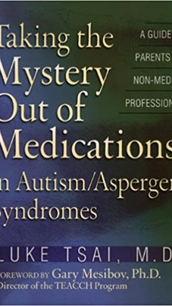 Taking the Mystery Out of Medications in Autism/Asperger Syndromes