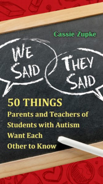 We Said, They Said: 50 Things Parents and Teachers of Students with Autism Want Each Other to Know